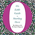 O's Little Guide to Starting Over Audiobook by  The Editors of O, the Oprah Magazine Narrated by Ari Fliakos, Cynthia Hopkins, Gabra Zackman, Helen Litchfield