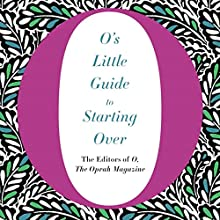 O's Little Guide to Starting Over | Livre audio Auteur(s) :  The Editors of O, the Oprah Magazine Narrateur(s) : Ari Fliakos, Cynthia Hopkins, Gabra Zackman, Helen Litchfield