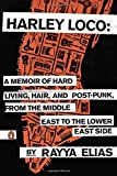img - for Harley Loco: A Memoir of Hard Living, Hair, and Post-Punk, from the Middle East to the Lower East Side book / textbook / text book