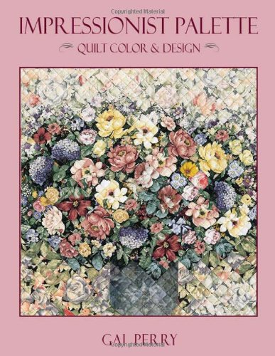 Impressionist Palette - Print on Demand Edition: Quilt Color and Design