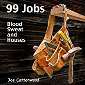 99 Jobs: Blood, Sweat, and Houses | [Joe Cottonwood]