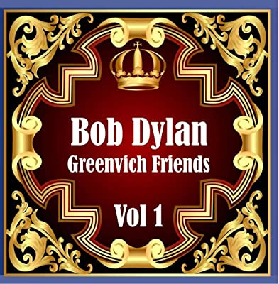 Bob Dylan: Greenvich Friends Vol. 1