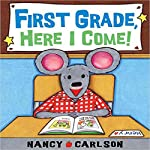 First Grade, Here I Come! | Nancy Carlson