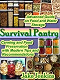 Survival Pantry: Advanced  Guide on Food and Water Storage. Canning and Food Preservation with Modern Tips and Recommendations