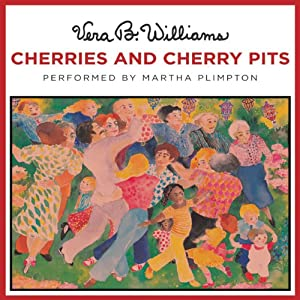 Cherries and Cherry Pits | [Vera B. Williams]