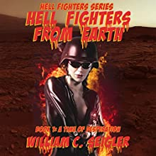 A Time of Desperation: Hell Fighters from Earth, Book 1 Audiobook by William C. Seigler Narrated by R. Paul Matty