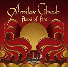 Flood of Fire: Ibis Trilogy, Book 3 (       UNABRIDGED) by Amitav Ghosh Narrated by Raj Ghatak