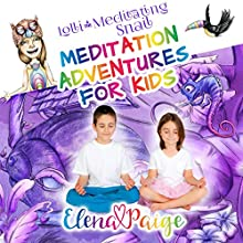 Lolli and the Meditating Snail: Meditation Adventures for Kids, Book 4 Audiobook by Elena Paige Narrated by Elena Paige
