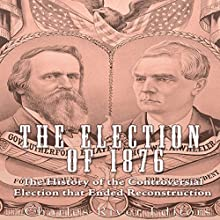 The Election of 1876: The History of the Controversial Election That Ended Reconstruction Audiobook by  Charles River Editors Narrated by Scott Clem