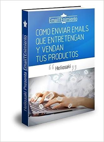 EmailTenimiento: Como Enviar Emails Que Entretengan y Vendan Tus Productos (Spanish Edition) written by Helio Laguna