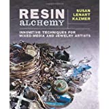 Resin Alchemy: Innovative Techniques for Mixed-Media and Jewelry Artists (Paperback) By Susan Lenart Kazmer