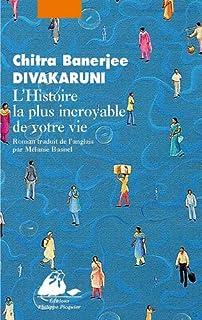 L'histoire la plus incroyable de votre vie, Divakaruni, Chitra Banerjee