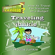 Traveling Junkie: How to Travel for Vacation on a Budget Audiobook by Howie Junkie Narrated by  How-To Junkie
