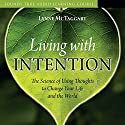 Living with Intention: The Science of Using Thoughts to Change Your Life and the World Rede von Lynne McTaggart Gesprochen von: Lynne McTaggart