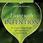 Living with Intention: The Science of Using Thoughts to Change Your Life and the World | Lynne McTaggart