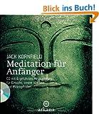 Meditation f�r Anf�nger: Inklusive einer CD mit sechs gef�hrten Meditationen f�r Einsicht, innere Klarheit und Mitempfinden