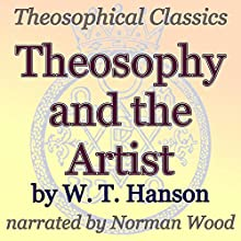 Theosophy and the Artist: Theosophical Classics (       UNABRIDGED) by WT Hanson Narrated by Norman Wood