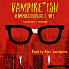 Vampire-ish: A Hypochondriac's Tale Hörbuch von Candace J. Thomas Gesprochen von: Ryan Jeanmaire