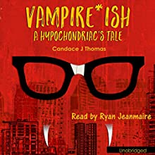 Vampire-ish: A Hypochondriac's Tale Audiobook by Candace J. Thomas Narrated by Ryan Jeanmaire