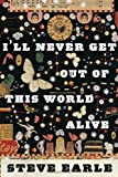 img - for By Steve Earle:I'll Never Get Out of This World Alive [Hardcover] book / textbook / text book