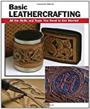 Basic Leathercrafting: All the Skills and Tools You Need to Get Started (How To Basics)