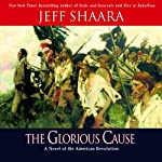 The Glorious Cause | Jeff Shaara