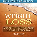 Weight Loss: Affirmations to Help You Lose Weight and Reach Your Fitness Goals via Beach Hypnosis and Meditation | Lexie Hay