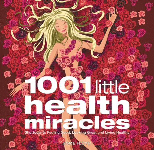 1001 Little Health Miracles: Shortcuts to Feeling Good, Looking Great, and Living Healthy