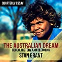 Quarterly Essay 64: The Australian Dream Audiobook by Stan Grant Narrated by Stan Grant