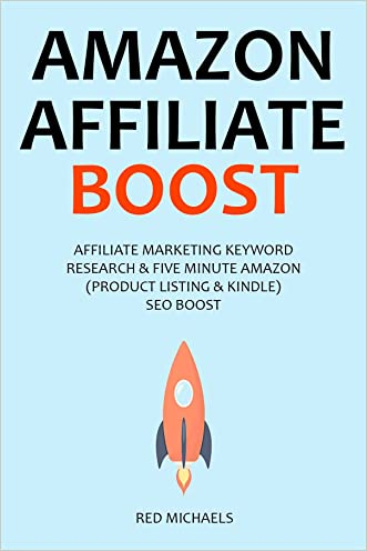 AMAZON AFFILIATE BOOST (for 2016 SEO): AFFILIATE MARKETING KEYWORD RESEARCH & FIVE MINUTE AMAZON (PRODUCT LISTING & KINDLE) SEO BOOST