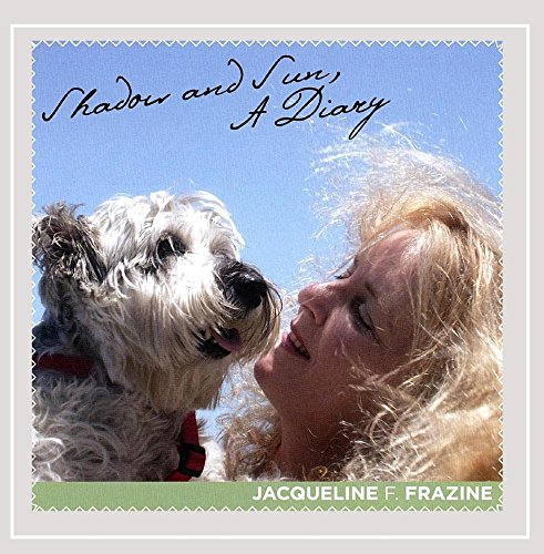 Jacqueline F Frazine - Shadow and Sun, a Diary