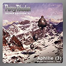 Aphilie - Teil 3 (Perry Rhodan Silber Edition 81) Audiobook by Kurt Mahr, Clark Darlton, Hans Kneifel Narrated by Andreas Laurenz Maier