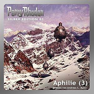 Aphilie - Teil 3 (Perry Rhodan Silber Edition 81) Hörbuch