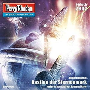 Bastion der Sternenmark (Perry Rhodan 2802) Hörbuch