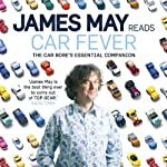 Car Fever: The Car Bore's Essential Companion | James May