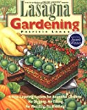 Lasagna Gardening: A New Layering System for Bountiful Gardens: No Digging, No Tilling, No Weeding, No Kidding!