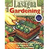 Lasagna Gardening: A New Layering System for Bountiful Gardens: No Digging, No Tilling, No Weeding, No Kidding! ~ Patricia Lanza