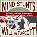 Mind Stunts: An Unauthorized Account of Derren Brown's Rise to Fame Audiobook by William Tapscott Narrated by Susan Lee