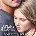 Don't Die, My Love (       UNABRIDGED) by Lurlene McDaniel Narrated by Julie McKay