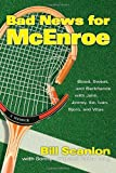 img - for Bad News for McEnroe: Blood, Sweat, and Backhands with John, Jimmy, Ilie, Ivan, Bjorn, and Vitas book / textbook / text book