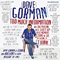 Too Much Information (       UNABRIDGED) by Dave Gorman Narrated by Dave Gorman