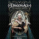 Dragon Age: The Masked Empire: Dragon Age, Book 4 | Patrick Weekes