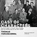 Cast of Characters: Wolcott Gibbs, E. B. White, James Thurber, and the Golden Age of the New Yorker Audiobook by Thomas Vinciguerra Narrated by Tony Pasqualini