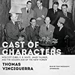Cast of Characters: Wolcott Gibbs, E. B. White, James Thurber, and the Golden Age of the New Yorker | Thomas Vinciguerra