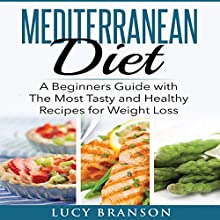 Mediterranean Diet: A Beginners Guide with the Most Tasty and Healthy Recipes for Weight Loss Audiobook by Lucy Branson Narrated by Stacy Thomas