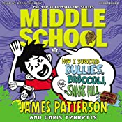 Middle School: How I Survived Bullies, Broccoli and Snake Hill | James Patterson