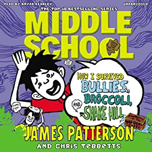Middle School: How I Survived Bullies, Broccoli and Snake Hill | [James Patterson]