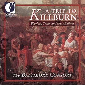 The Baltimore Consort -  A Trip to Killburn (Playford Tunes and their Ballads)