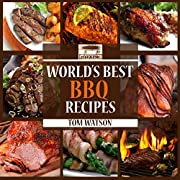 World's Best BBQ: 63 Amazing, Easy to Make, Finger Lickin' Good Recipes Your Guests Will Love! (World's Best Recipe Books)