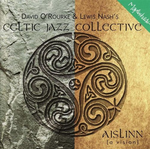 Celtic Jazz Collective by David O'Rourke, Lewis Nash, Niall Vallely, Paddy Keenan and Martin Reilly